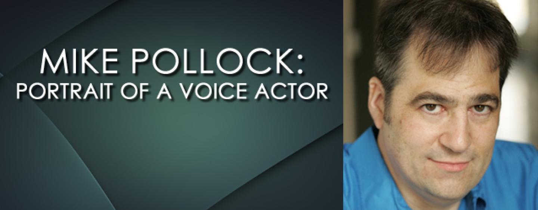 Mike Pollock: Portrait of a Voice Actor (Part 2)