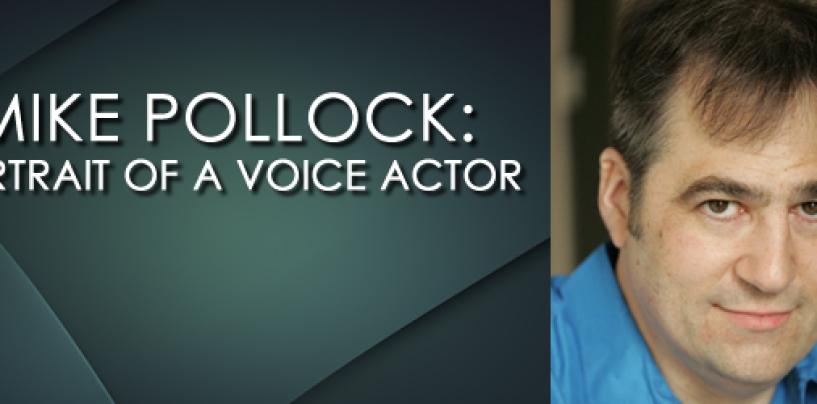 Mike Pollock: Portrait of a Voice Actor (Part 3)