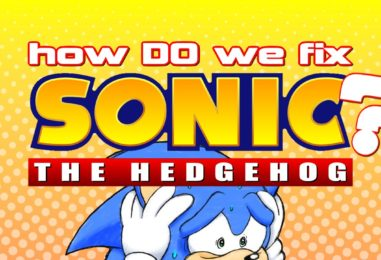 Video Editorial: How DO We Fix Sonic?