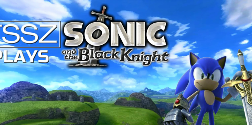 TSSZ Plays Sonic and the Black Knight Begins Tonight